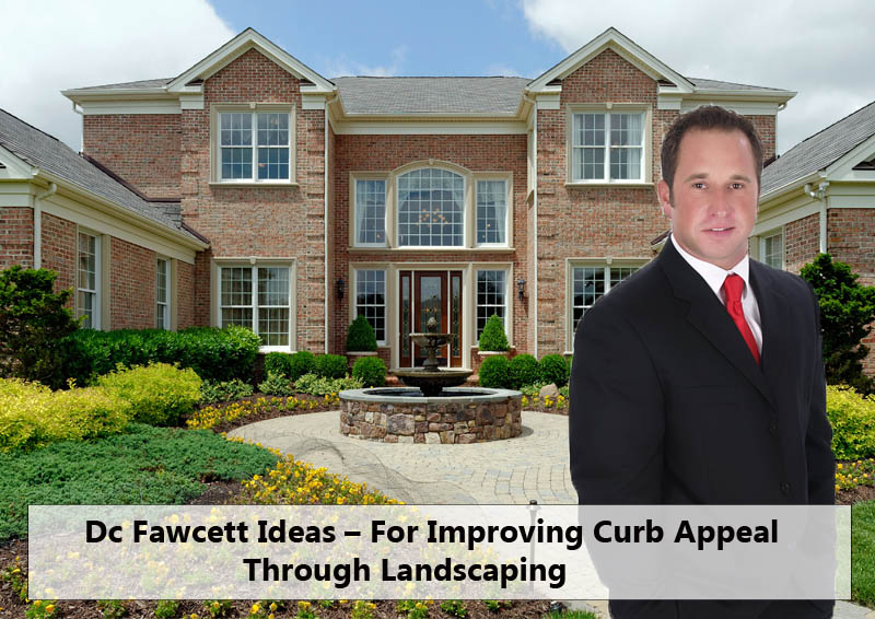 Dc Fawcett Ideas - For Improving Curb Appeal Through Landscaping