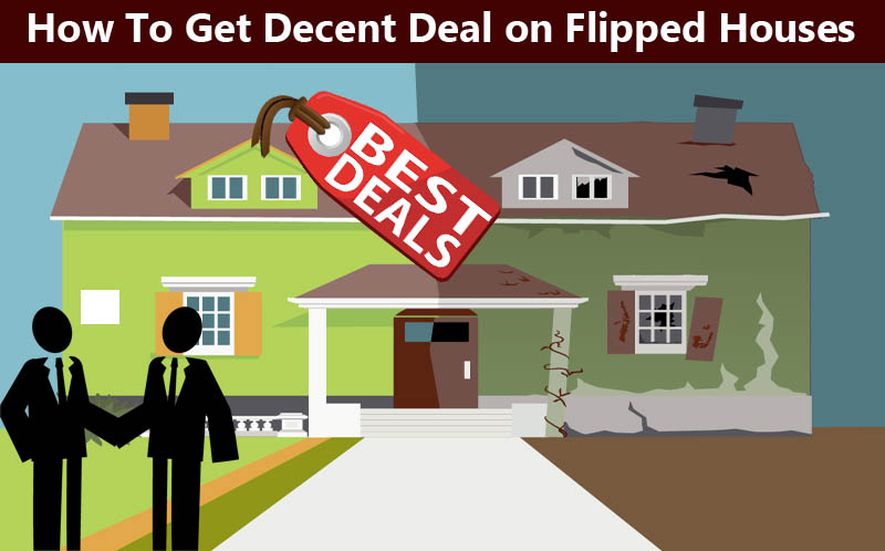 How To Get Decent Deal on Flipped Houses