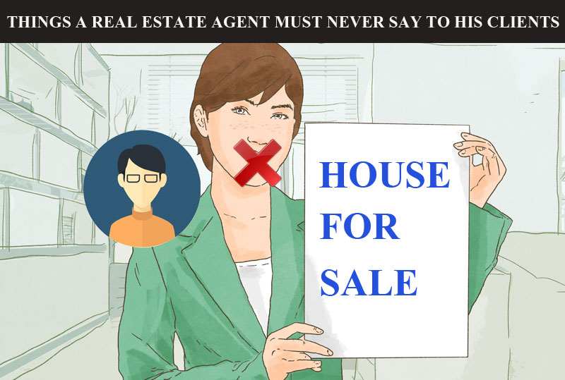 Things-A-Real-Estate-Agent-Must-Never-Say-To-His-Clients