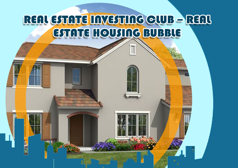 DC Fawcett - Real-Estate-Investing-club---Real-Estate-Housing-Bubble