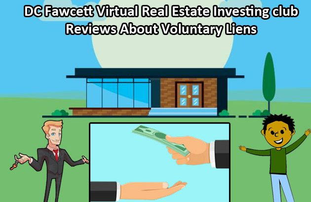 DC Fawcett Virtual Real Estate Investing club Reviews About Voluntary Liens